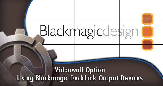 Videowall Option: Using Blackmagic DeckLink Output Devices